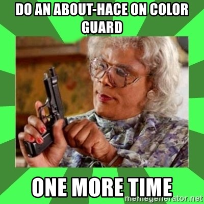 Madea - Do an about-hace on Color Guard One more time