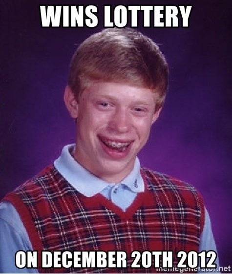 Bad Luck Brian - Wins lottery on december 20th 2012