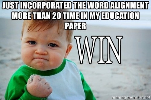Win Baby - Just Incorporated the word Alignment more than 20 time in my Education Paper
