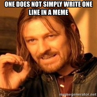 One Does Not Simply - one does not simply write one line in a meme
