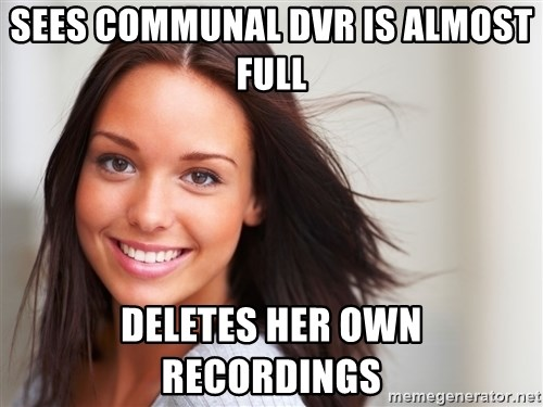 Good Girl Gina - Sees communal DVR is almost full deletes her own recordings
