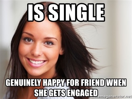 Good Girl Gina - is single genuinely happy for friend when she gets engaged