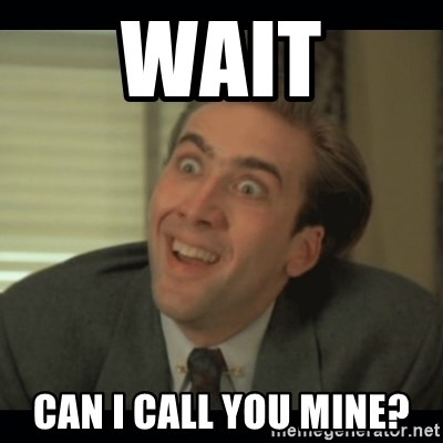 Nick Cage - WAIT CAN I CALL YOU MINE?