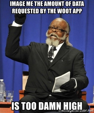 Rent Is Too Damn High - image me the amount of data requested by the woot app is too damn high
