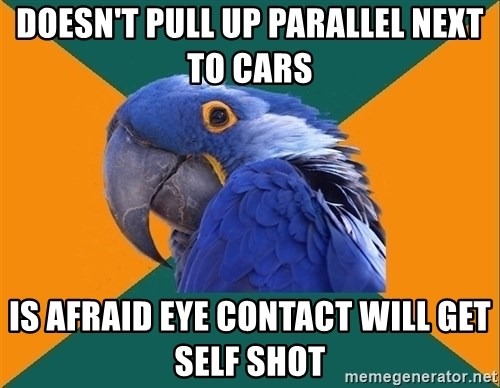 Paranoid Parrot - Doesn't pull up parallel next to cars is afraid eye contact will get self shot