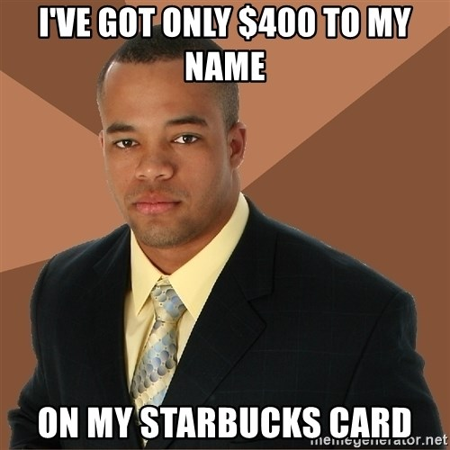 Successful Black Man - I've got only $400 to my name on my starbucks card