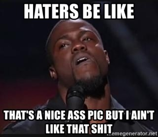 Kevin Hart Wait - Haters be like That's a nice ass pic but I ain't like that shit