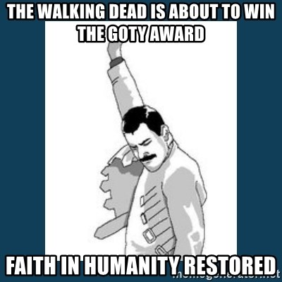 Freddy Mercury - The walking dead is about to win the goty award faith in humanity restored