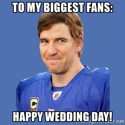 Eli troll manning - To My Biggest Fans: HAPPY WEDDING DAY!