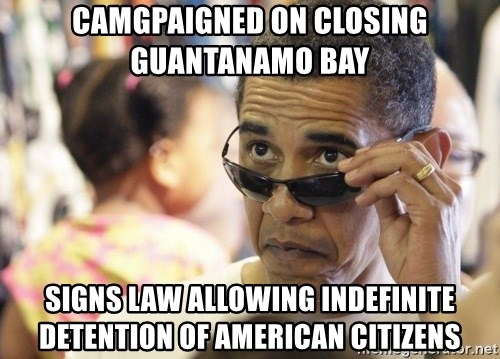 Obamawtf - Camgpaigned on closing guantanamo bay signs law allowing indefinite detention of american citizens