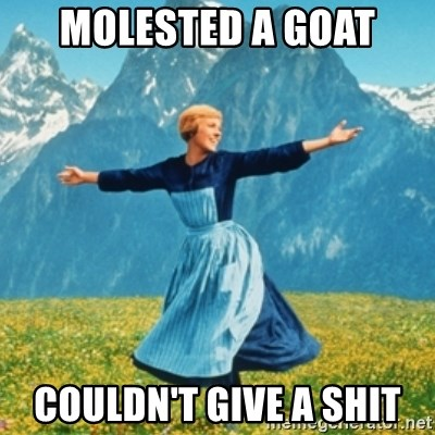 Sound Of Music Lady - Molested a goat couldn't give a shit
