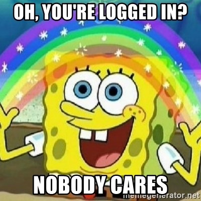Spongebob - Nobody Cares! - Oh, You're logged in? Nobody cares