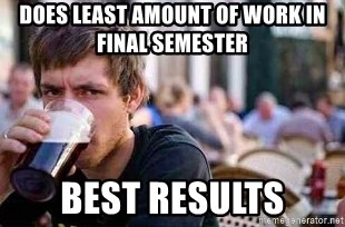 The Lazy College Senior - does least amount of work in final semester best results