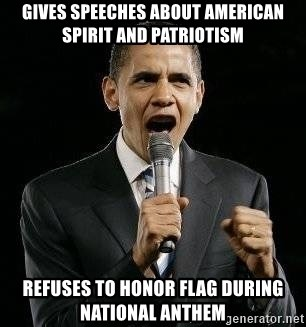 Expressive Obama - Gives speeches about american spirit and patriotism refuses to honor flag during national anthem