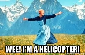 Look at all these - WEE! I'M A HELICOPTER!