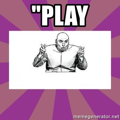 """'dr. evil' air quote - """"Play"""