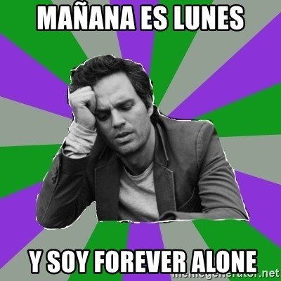 Forever Alone Bruce - MAÑANA ES LUNES   Y SOY FOREVER ALONE