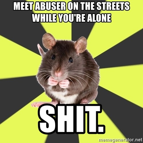 Survivor Rat - Meet abuser on the streets while you're alone shit.