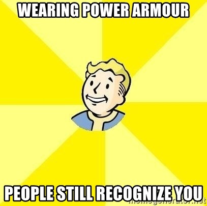 Fallout 3 - Wearing power ArmoUr People Still recognize you