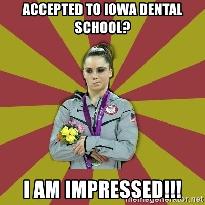 Not Impressed Makayla - Accepted to Iowa dental school? I Am impressed!!!