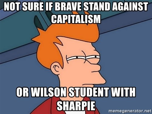 Futurama Fry - Not sure if brave stand against capitalism or wilson student with sharpie