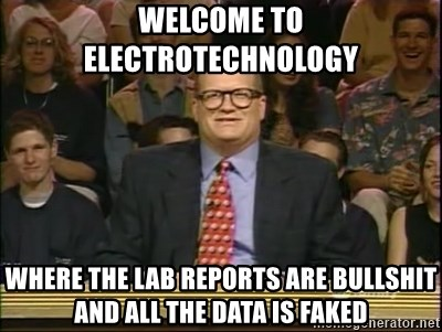 DrewCarey - Welcome to electrotechnology Where the lab reports are bullshit and all the data is faked