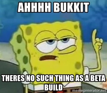 Tough Spongebob - ahhhh bukkit theres no such thing as a beta build