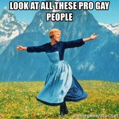 Sound Of Music Lady - Look at all these pro gay people