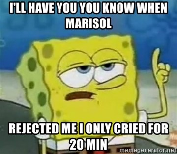 Tough Spongebob - I'LL HAVE YOU YOU KNOW WHEN MARISOL REJECTED ME I ONLY CRIED FOR 20 MIN