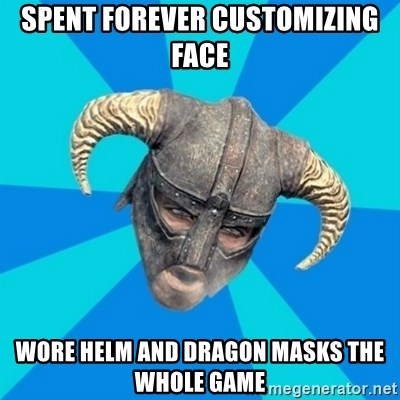 skyrim stan - spent forever CUSTOMIZING face wore helm and dragon masks the whole game