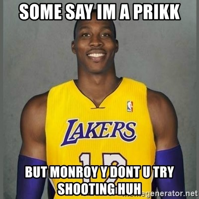 Dwight Howard Lakers - some say im a prikk but monroy y dont u try shooting huh