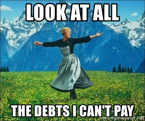 Look at all the things - look at all  the debts I can't pay