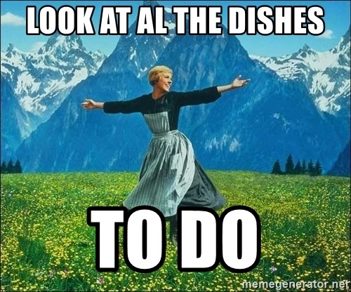 Look at all the things - LOOK AT AL THE DISHES TO DO