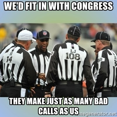 NFL Ref Meeting - we'd fit in with congress they make just as many bad calls as us