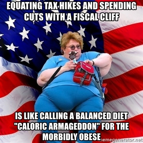 """Obese American - equating tax hikes and spending cuts with a fiscal cliff is like calling a balanced diet """"caloric armageddon"""" for the morbidly obese"""
