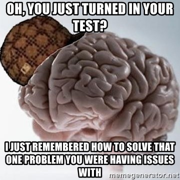 Scumbag Brain - Oh, you just turned in your test? i just remembered how to solve that one problem you were having issues with