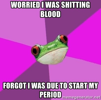 Foul Bachelorette Frog - worried i was shitting blood forgot i was due to start my period