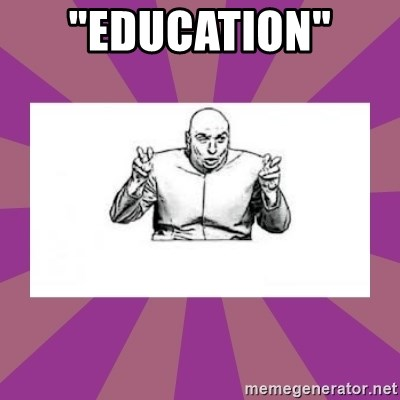"'dr. evil' air quote - ""Education"""