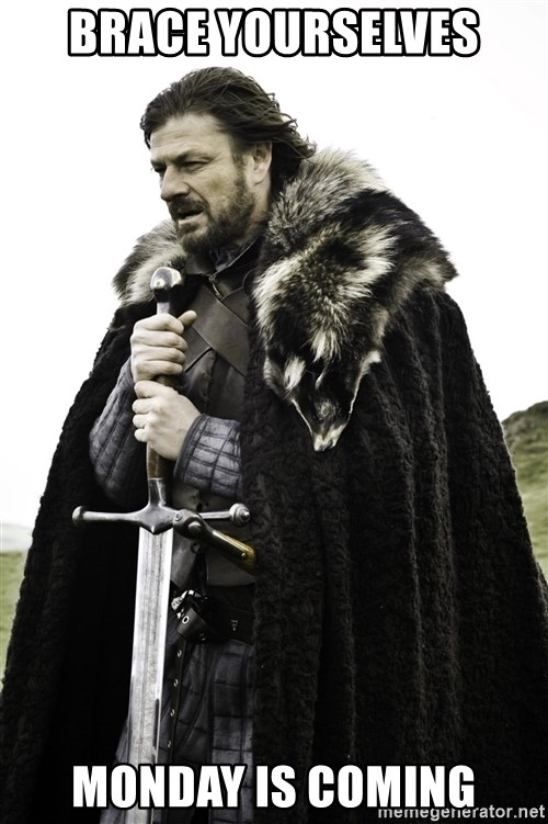 Ned Stark - brace yourselves monday is coming