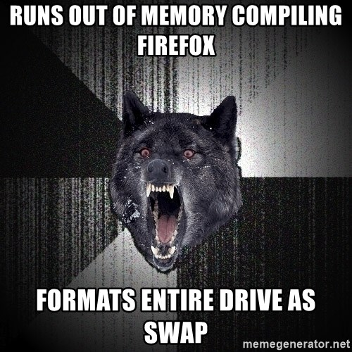 Insanity Wolf - runs out of memory compiling firefox Formats entire drive as swap