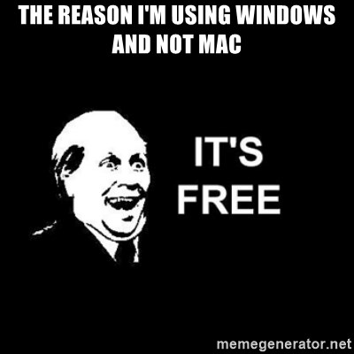 it's free - THE REASON I'M USING WINDOWS AND NOT MAC