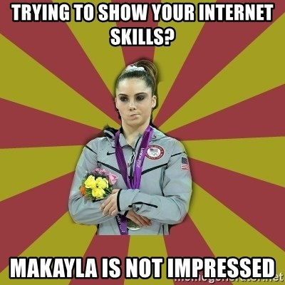 Not Impressed Makayla - trying to show your internet skills? makayla is not impressed