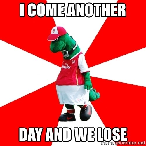 Arsenal Dinosaur - I COME ANOTHER  DAY AND WE LOSE