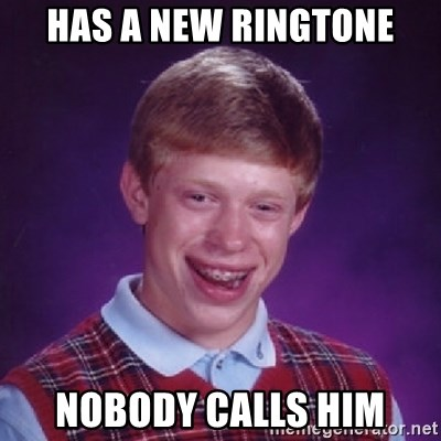 Bad Luck Brian - has a new ringtone nobody calls him