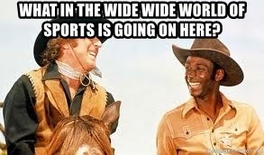 Blazing saddles - What in the wide wide world of sports is going on here?