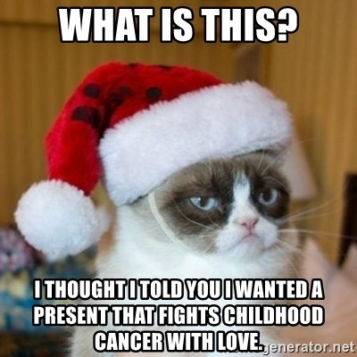 Grumpy Cat Santa Hat - what is this? i thought i told you i wanted a present that fights childhood cancer with love.