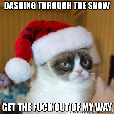 Grumpy Cat Santa Hat - Dashing through the snow Get the fuck out of my way