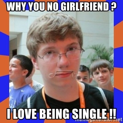LOL HALALABOOS - WHY YOU NO GIRLFRIEND ? I LOVE BEING SINGLE !!