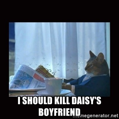 i should buy a boat cat - I should kill daisy's boyfriend