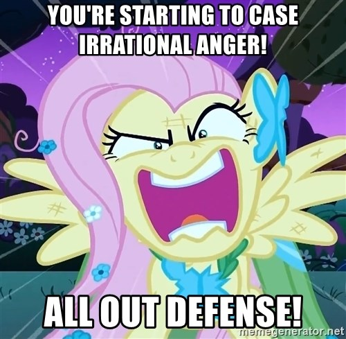 angry-fluttershy - You're starting to case irrational anger!  ALL OUT DEFENSE!